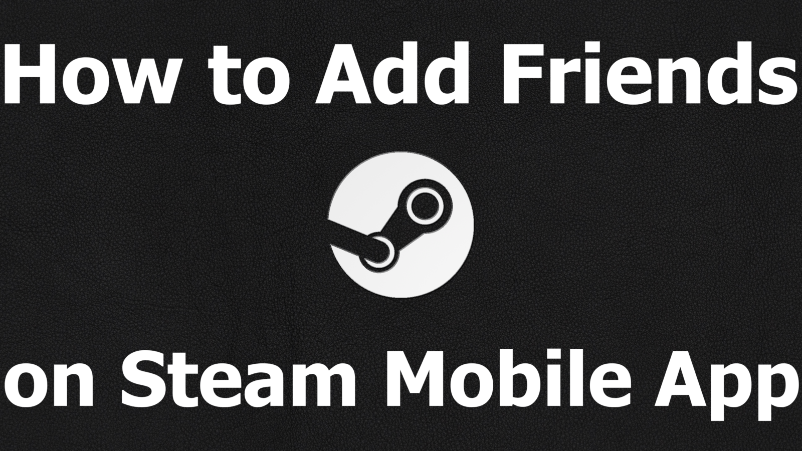 How to Add Friends on Steam Mobile and Desktop Client