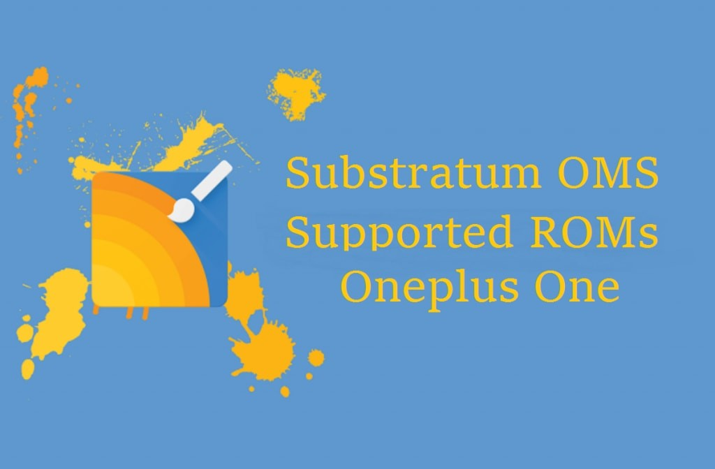 Best AOSP ROMs with Substratum OMS support for the Oneplus One