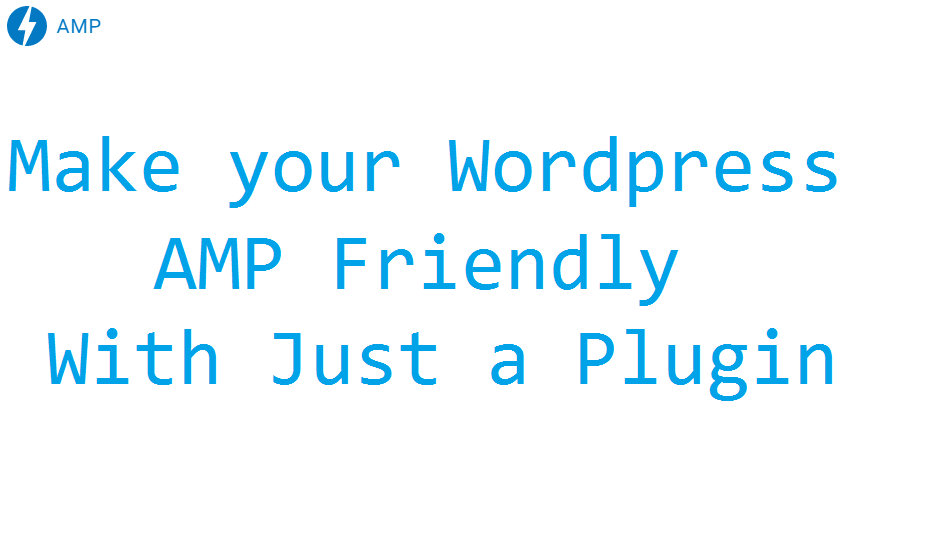 Make your WordPress Site AMP Friendly with just a Plugin
