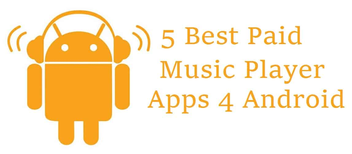 The 5 Best Paid Music Player Apps for Android